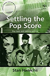 Settling the Pop Score: Pop Texts and Identity Politics (Ashgate Popular and Folk Music Series)