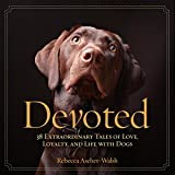 Image de Devoted: 38 Extraordinary Tales of Love, Loyalty, and Life With Dogs