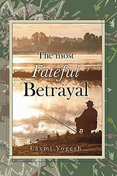 The Most Fateful Betrayal by [Yogesh, Laxmi]
