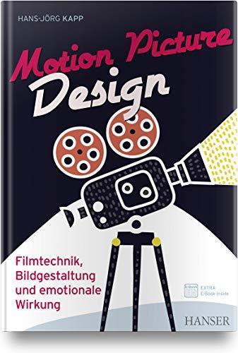 Motion Picture Design: Filmtechnik, Bildgestaltung und emotionale Wirkung