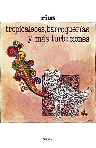 Tropicaleses, barroquerías y más (Colección Rius) por Rius