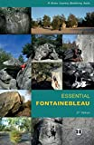 Essential Fontainebleau: A Stone Country Bouldering Guide