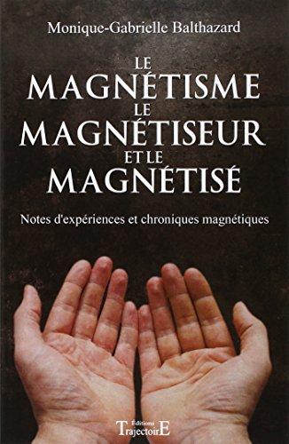 Le magnétisme, le magnétiseur et le magnétisé par Monique-Gabrielle Balthazard