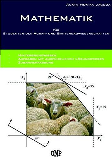 Mathematik für Studenten der Agrar- und Gartenbauwissenschaften: Hintergrundwissen. Aufgaben mit Lösungswegen. Zusammenfassung