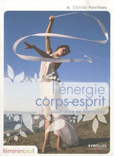 L'nergie corps-esprit pour vivre en harmonie de Clotilde Poivilliers (14 octobre 2010) Broch