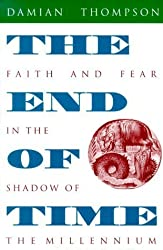 The End of Time: Faith and Fear in the Shadow of the Millennium by Damian Thompson (1997-07-01)
