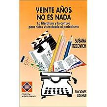 Veinte Anos No Es NADA: La Literatura y La Cultura Para Ninos Vista Desde El Periodismo (Coleccion Nuevos Caminos)