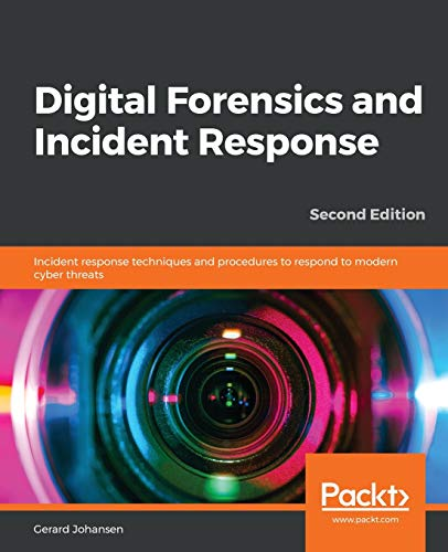 Digital Forensics and Incident Response: Incident response techniques and procedures to respond to modern cyber threats, 2nd Edition