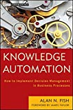 Knowledge Automation: How to Implement Decision Management in Business Processes (Wiley Corporate F&A)