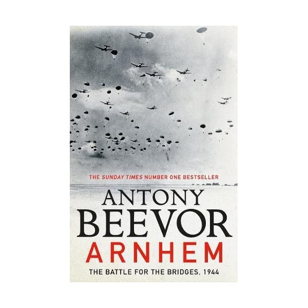 Arnhem: The Battle for the Bridges, 1944: The Sunday Times No 1 Bestseller 51VVQLTSFpL