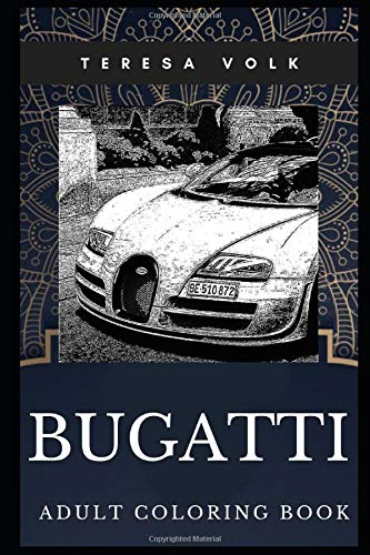Bugatti Adult Coloring Book: Legendary Sports Car and Luxury Motors Inspired Coloring Book for Adults