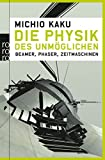 Die Physik des Unmöglichen: Beamer, Phaser, Zeitmaschinen - Michio Kaku