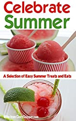 Celebrate Summer: A Selection of Easy Summer Treats and Eats (English Edition)