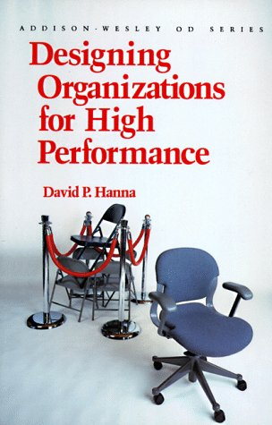 Designing Organizations for High Performance (Prentice Hall Organizational Development Series) (Addison-wesley Series on Organization Development) por David P. Hanna