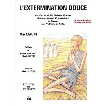 L'extermination douce : La mort de 40000 malades mentaux dans les hôpitaux psychiatriques en France, sous le régime de Vichy