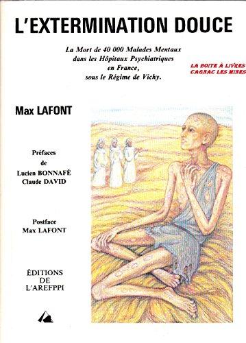 L'extermination douce : La mort de 40000 malades mentaux dans les hpitaux psychiatriques en France, sous le rgime de Vichy