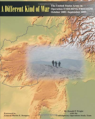 A Different Kind of War: The US Army in Operation Enduring Freedom: October 2001 – September 2005