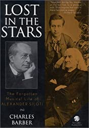 Lost in the Stars: The Forgotten Musical Life of Alexander Siloti by Charles Barber (2002-12-02)