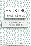 Hacking Made Simple: Full Beginners Guide to Master Hacking