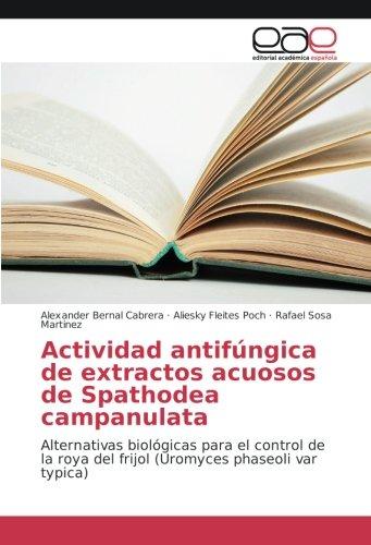 Actividad antifúngica de extractos acuosos de Spathodea campanulata: Alternativas biológicas para el control de la roya del frijol (Uromyces phaseoli var typica)