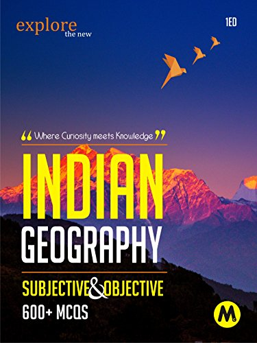 INDIAN GEOGRAPHY SUBJECTIVE AND OBJECTIVE: Useful for UPSC, CSAT, PSC, CDS, NDA/NA,...