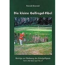 Die kleine Golfregel-Fibel. Beiträge zur Förderung des Schulgolfsports Teil 3. Für Kids von 7 bis 17