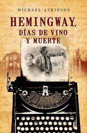 Hemingway, días de vino y muerte (Best seller)
