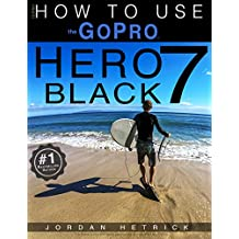 GoPro: How To Use The GoPro HERO 7 Black (English Edition)