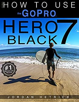 Gopro: How To Use The Gopro Hero 7 Black por Jordan Hetrick epub