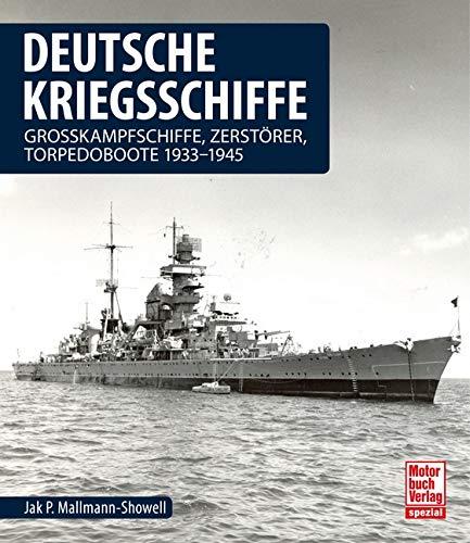 Deutsche Kriegsschiffe: Grosskampfschiffe, Zerstörer, Torpedoboote 1933-1945