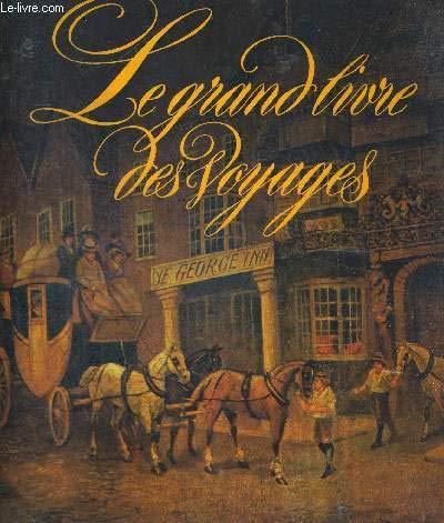 Le Grand livre des voyages : Histoire des progrès du voyage