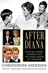After Diana: William, Harry, Charles, and the Royal House of Windsor