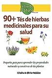 90+ Tés de hierbas medicinales para su salud: Pequeña guía para aprender las propiedades naturales y curativas de las plantas (eGuide Nature)