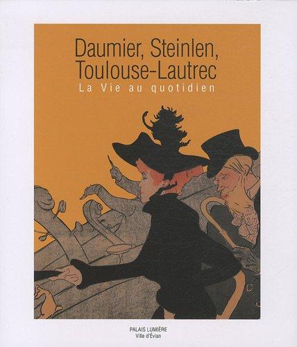 Daumier, Steinlen, Toulouse-Lautrec : La vie au quotidien