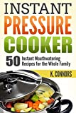 Instant Pressure Cooker: 50 Instant Mouthwatering Recipes for the Whole Family