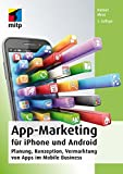 App-Marketing für iPhone und Android: Planung, Konzeption, Vermarktung von Apps...