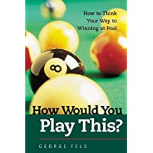 How Would You Play This?: Winning Techniques for Mastering Pool Setups and Shots