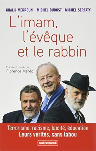 L'imam, l'vque et le rabbin : Terrorisme, racisme, lacit, ducation : leurs vrits, sans tabou