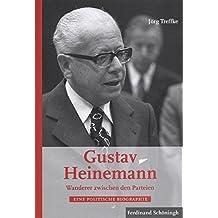 Gustav Heinemann - Wanderer zwischen den Parteien: Eine politische Biographie