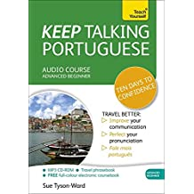 Keep Talking Portuguese Audio Course - Ten Days to Confidence: Advanced Beginner's Guide to Speaking and Understanding with Confidence (Teach Yourself: Keep Talking)