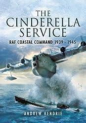 The Cinderella Service: RAF Coastal Command 1939-1945