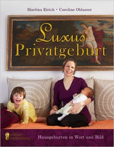 Luxus Privatgeburt - Hausgeburten in Wort und Bild ( 5. Juni 2012 )