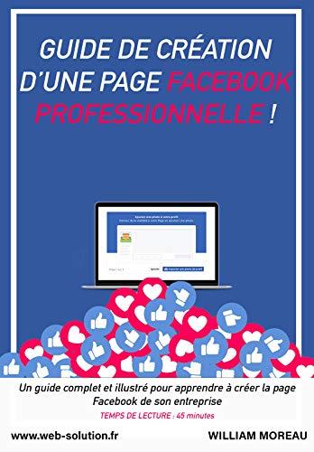 GUIDE COMPLET POUR CONSTRUIRE SA PAGE FACEBOOK PROFESSIONNELLE EN 2019 ! LIVRE Facebook Marketing et conseils (French Edition) book cover