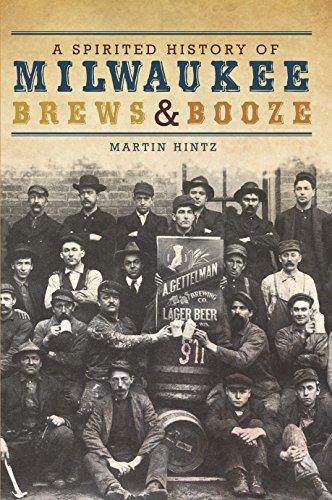A Spirited History of Milwaukee Brews & Booze (American Palate) (English Edition) (Bier Milwaukee)
