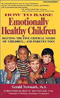 How To Raise Emotionally Healthy Children: Meeting The Five Critical Needs of Children...and Parents Too! Updated Edition (English Edition) von [Newmark, Gerald]