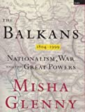 The Balkans, 1804-1999: Nationalism, War and the Great Powers