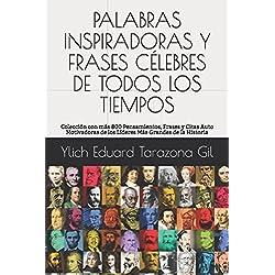 PALABRAS INSPIRADORAS Y FRASES CÉLEBRES DE TODOS LOS TIEMPOS: Colección con más 800 Pensamientos, Frases y Citas Auto Motivadoras de los Líderes Más ... y Compendios de Excelencia 1 de 2)