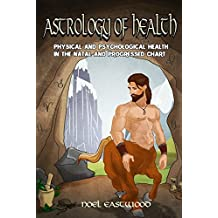 Astrology of Health: Physical and Psychological Health in the Natal and Progressed Chart (English Edition)