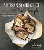 Artisan Sourdough Made Simple: A Beginners Guide to Delicious Handcrafted Bread with Minimal Kneading