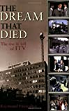 The Dream That Died: The Rise and Fall of ITV